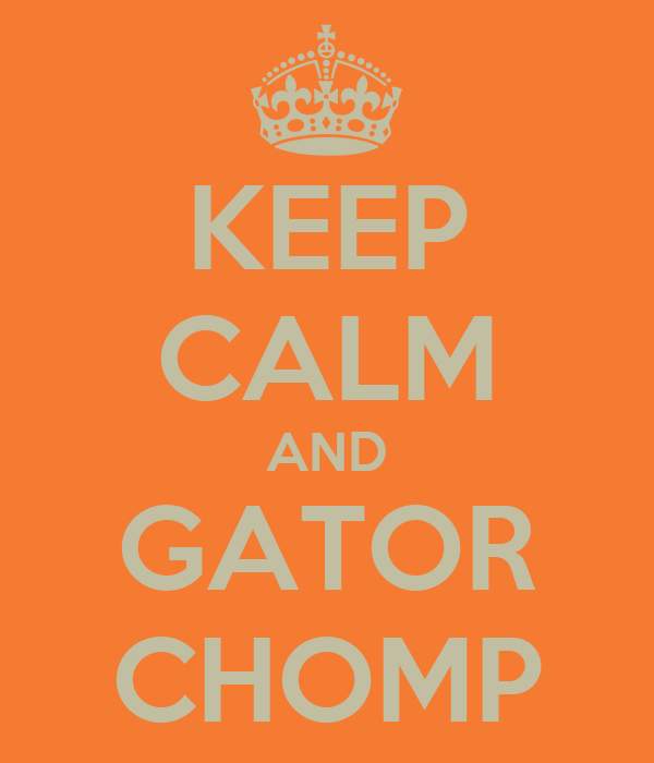 KEEP CALM AND GATOR CHOMP