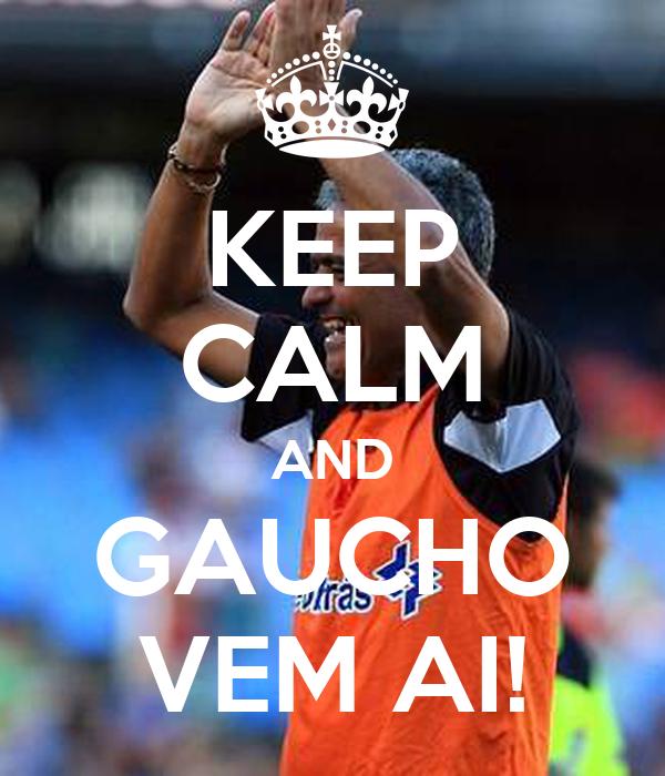 KEEP CALM AND GAUCHO VEM AI!