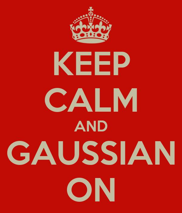KEEP CALM AND GAUSSIAN ON