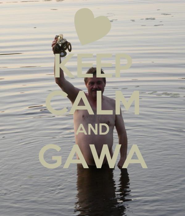 KEEP CALM AND GAWA