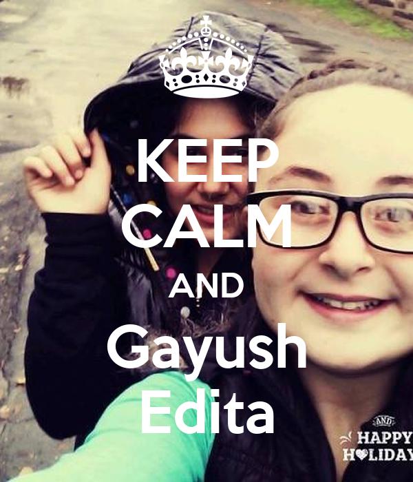 KEEP CALM AND Gayush Edita
