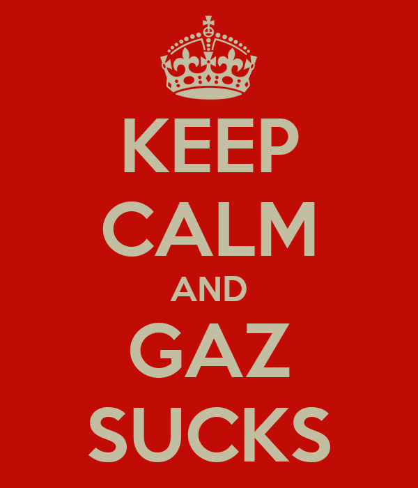 KEEP CALM AND GAZ SUCKS