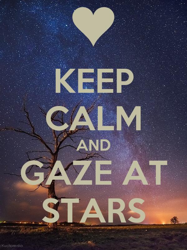 KEEP CALM AND GAZE AT STARS