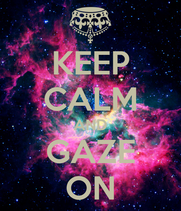 KEEP CALM AND GAZE ON