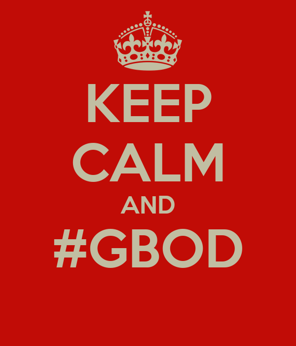 KEEP CALM AND #GBOD
