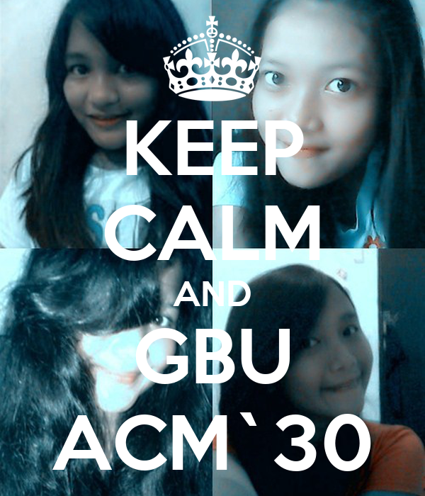 KEEP CALM AND GBU ACM`30