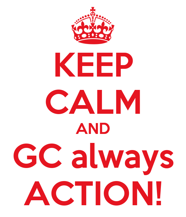 KEEP CALM AND GC always ACTION!