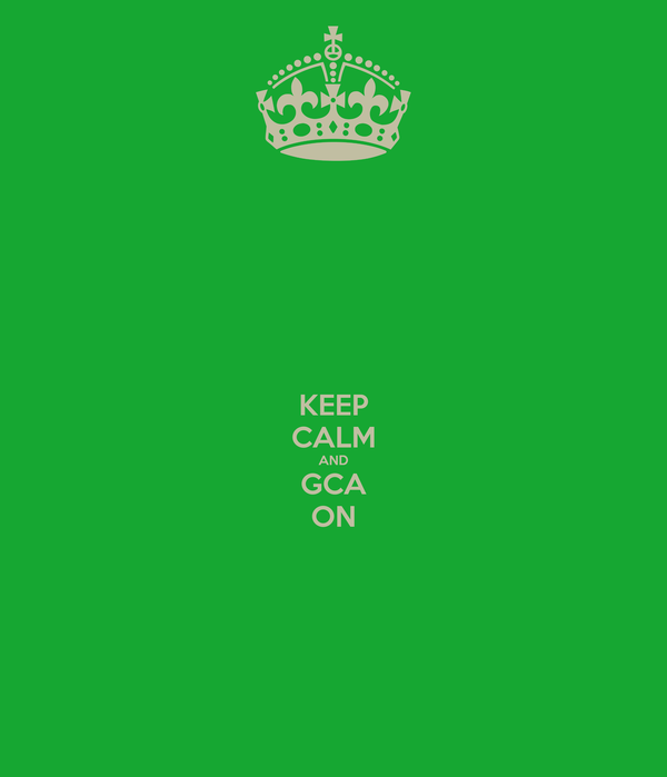 KEEP CALM AND GCA ON