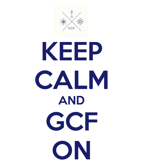 KEEP CALM AND GCF ON