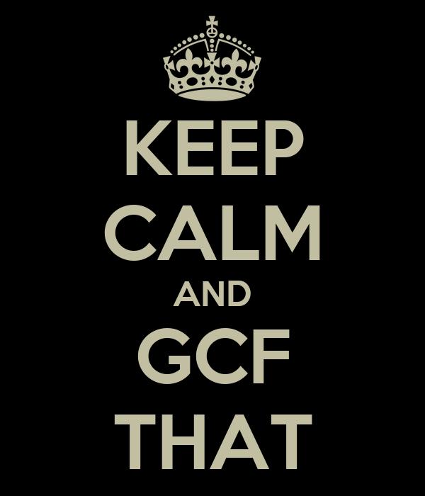 KEEP CALM AND GCF THAT