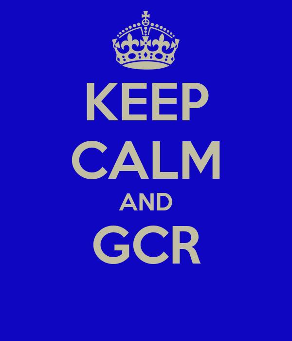 KEEP CALM AND GCR