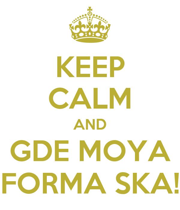KEEP CALM AND GDE MOYA FORMA SKA!