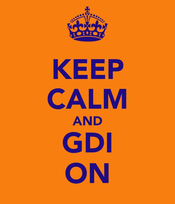 KEEP CALM AND GDI ON