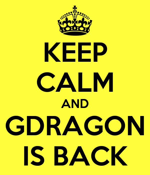 KEEP CALM AND GDRAGON IS BACK