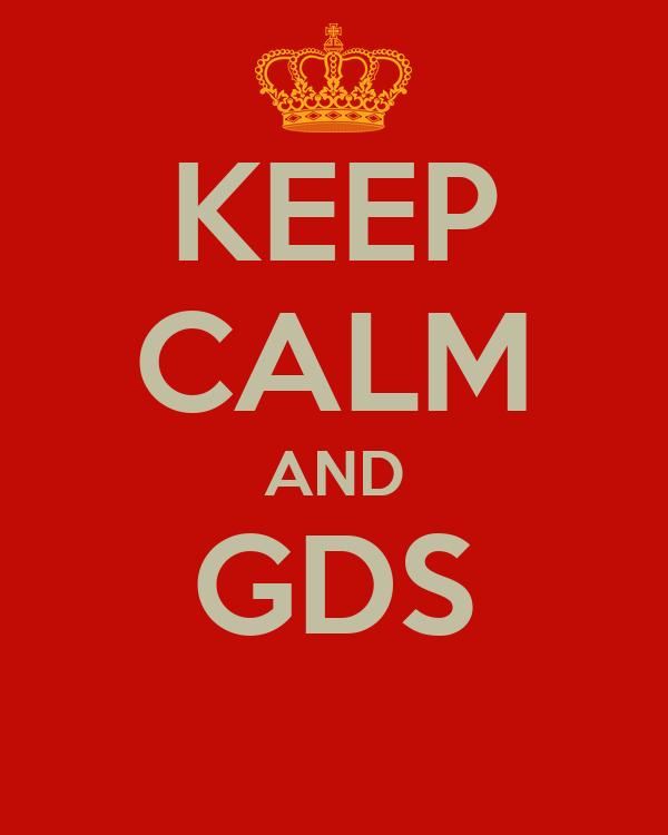 KEEP CALM AND GDS