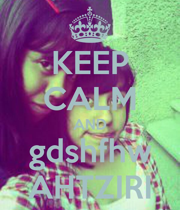 KEEP CALM AND gdshfhw AHTZIRI