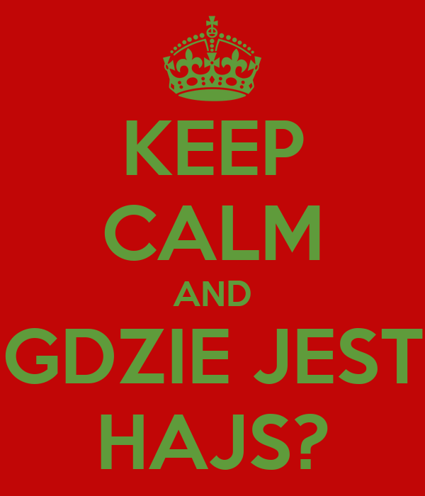 KEEP CALM AND GDZIE JEST HAJS?
