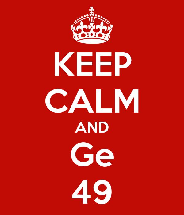 KEEP CALM AND Ge 49