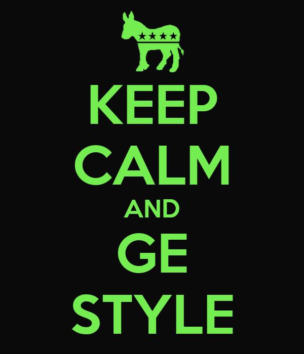 KEEP CALM AND GE STYLE