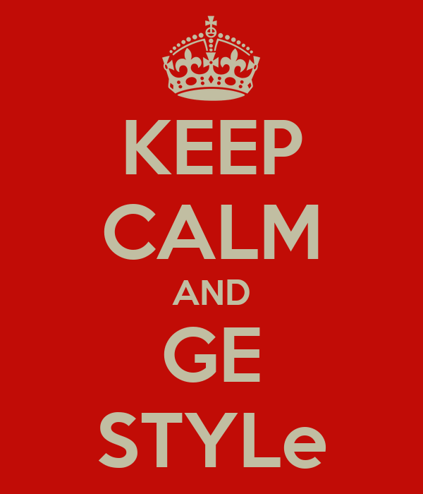 KEEP CALM AND GE STYLe