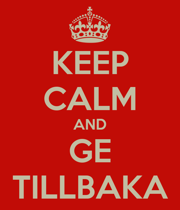 KEEP CALM AND GE TILLBAKA