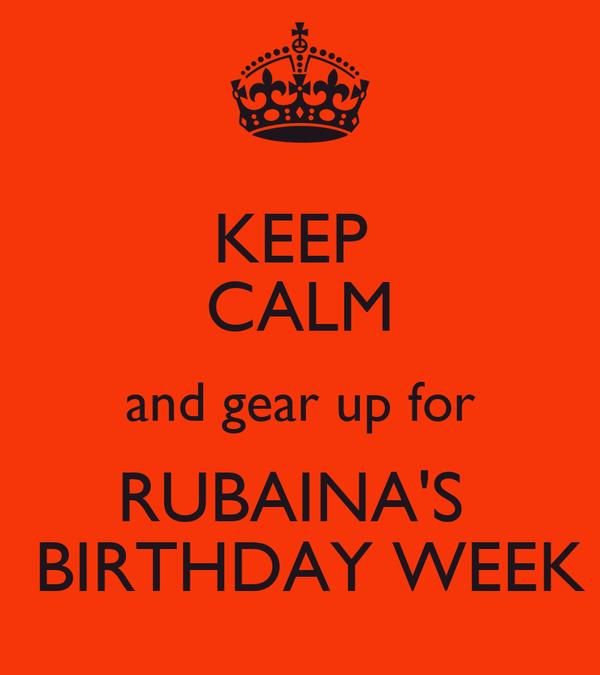 KEEP  CALM and gear up for RUBAINA'S   BIRTHDAY WEEK