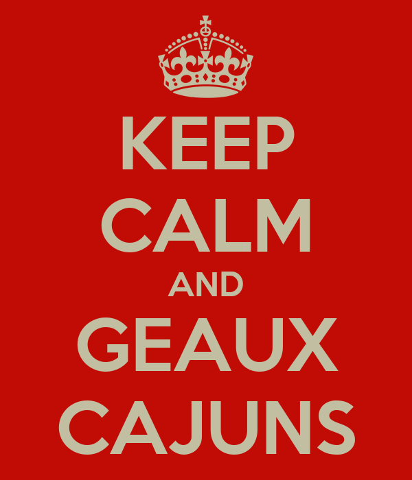KEEP CALM AND GEAUX CAJUNS