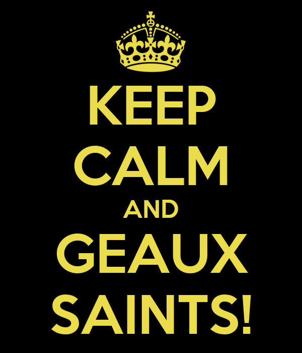 KEEP CALM AND GEAUX SAINTS!