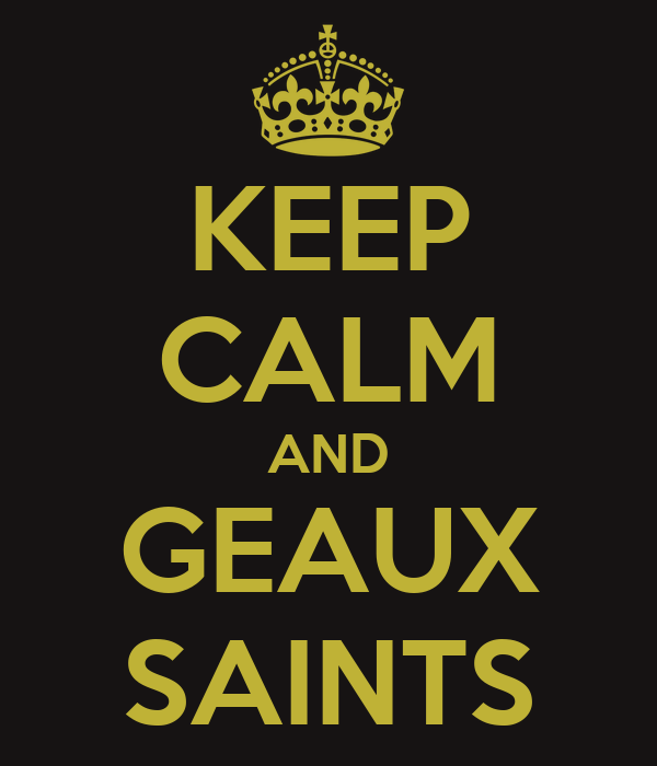 KEEP CALM AND GEAUX SAINTS
