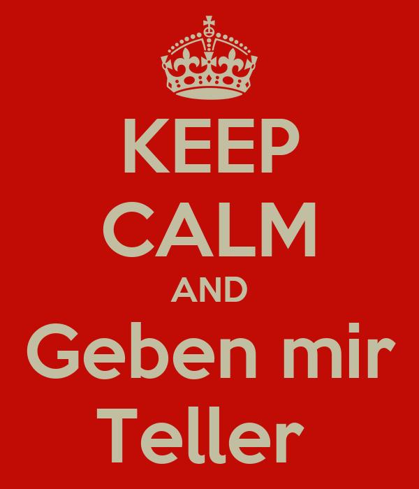KEEP CALM AND Geben mir Teller