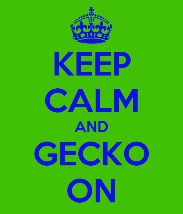 KEEP CALM AND GECKO ON