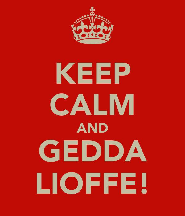 KEEP CALM AND GEDDA LIOFFE!