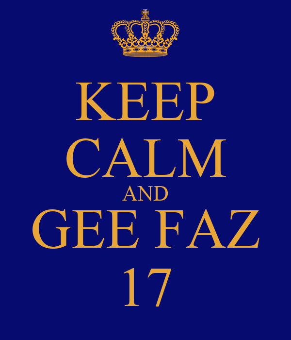 KEEP CALM AND GEE FAZ 17