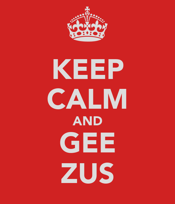 KEEP CALM AND GEE ZUS
