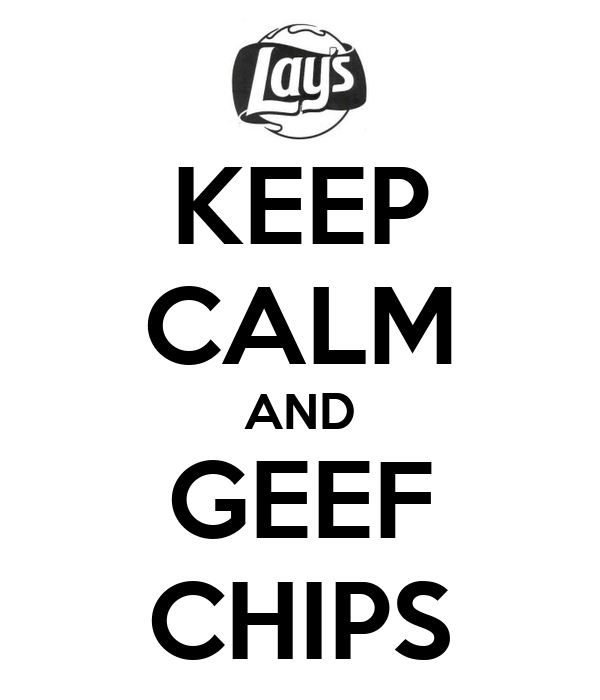 KEEP CALM AND GEEF CHIPS