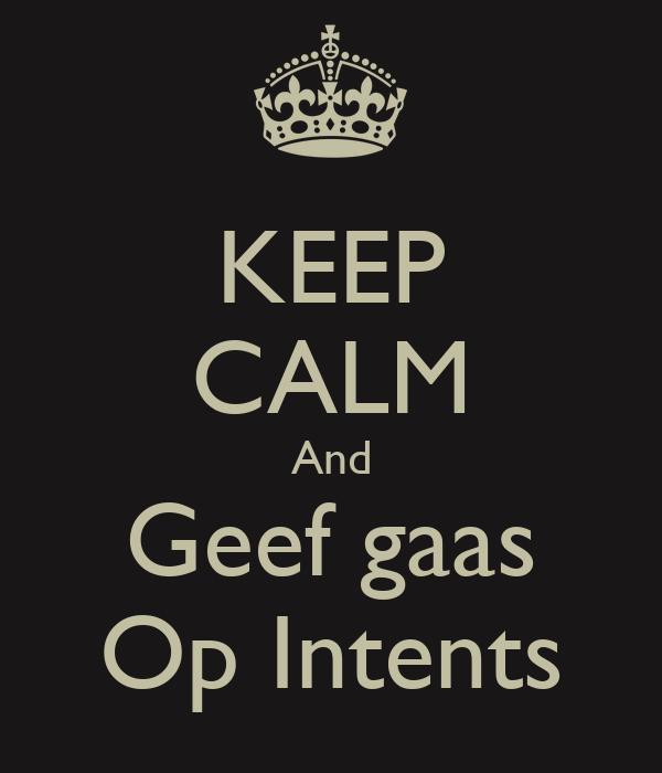 KEEP CALM And Geef gaas Op Intents