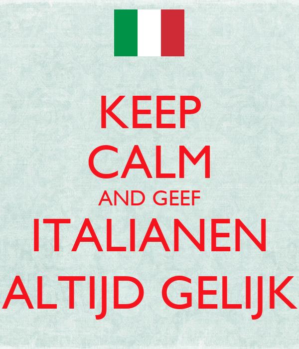 KEEP CALM AND GEEF ITALIANEN ALTIJD GELIJK