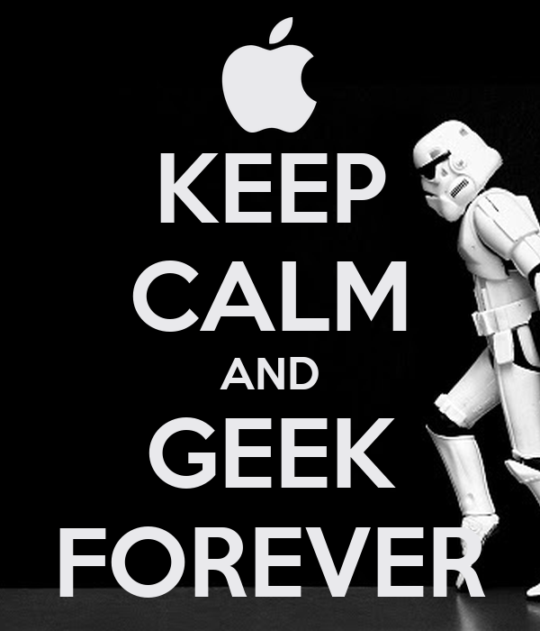KEEP CALM AND GEEK FOREVER