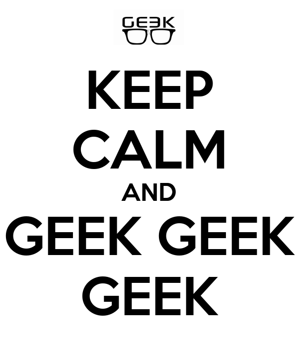 KEEP CALM AND GEEK GEEK GEEK