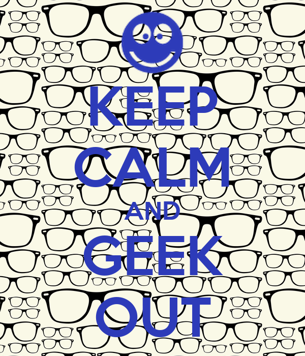 KEEP CALM AND GEEK OUT