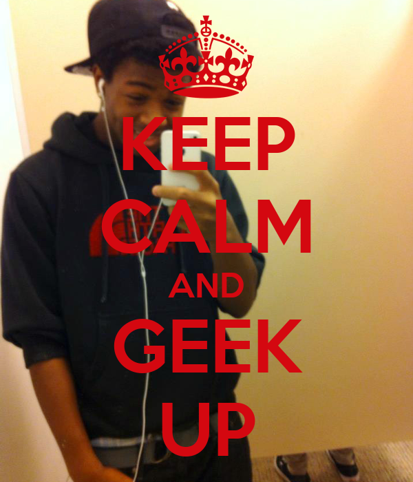KEEP CALM AND GEEK UP