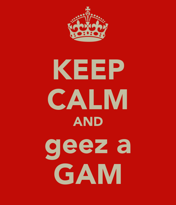 KEEP CALM AND geez a GAM