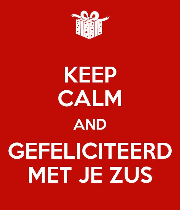 gefeliciteerd met je zus KEEP CALM AND GEFELICITEERD MET JE ZUS Poster | Fini | Keep Calm o  gefeliciteerd met je zus