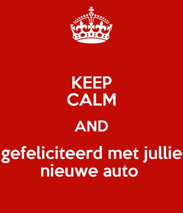 gefeliciteerd met je nieuwe auto KEEP CALM AND gefeliciteerd met jullie nieuwe auto Poster | mike  gefeliciteerd met je nieuwe auto