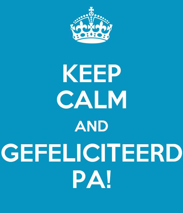 gefeliciteerd pa KEEP CALM AND GEFELICITEERD PA! Poster   Jeroen   Keep Calm o Matic gefeliciteerd pa