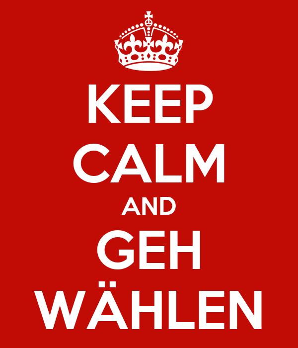 KEEP CALM AND GEH WÄHLEN