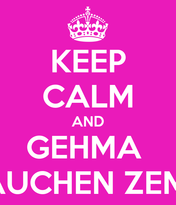 KEEP CALM AND GEHMA  RAUCHEN ZEMO