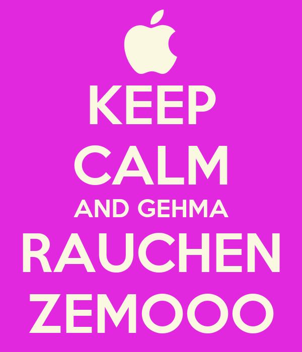 KEEP CALM AND GEHMA RAUCHEN ZEMOOO