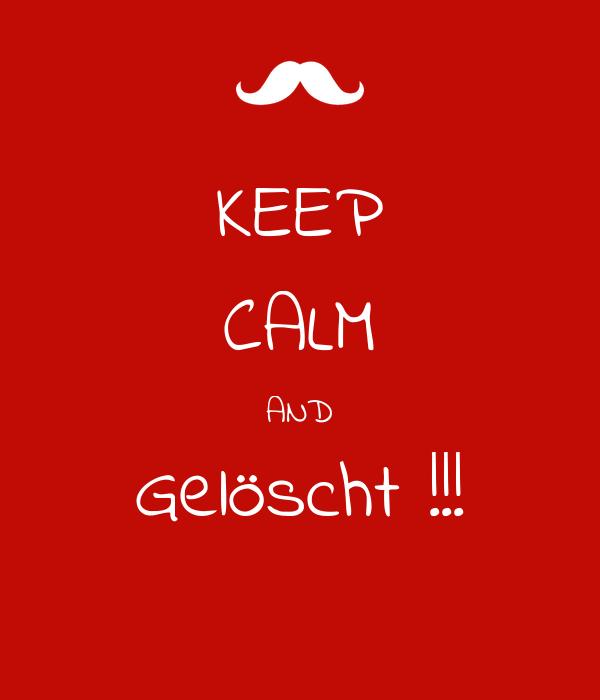 KEEP CALM AND Gelöscht !!!