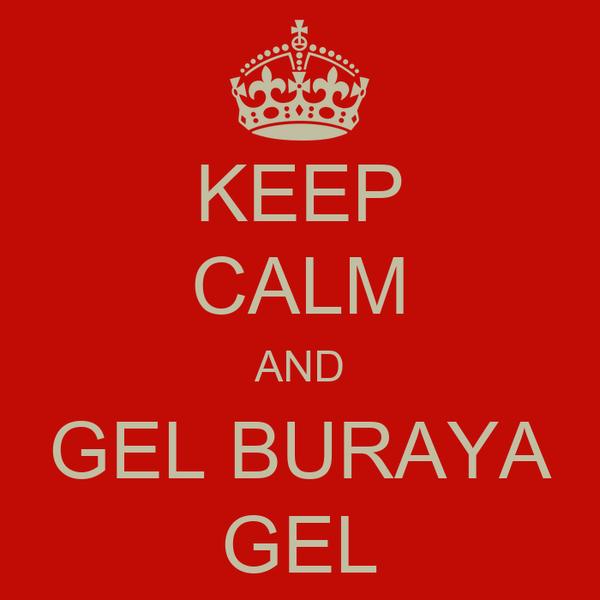 KEEP CALM AND GEL BURAYA GEL